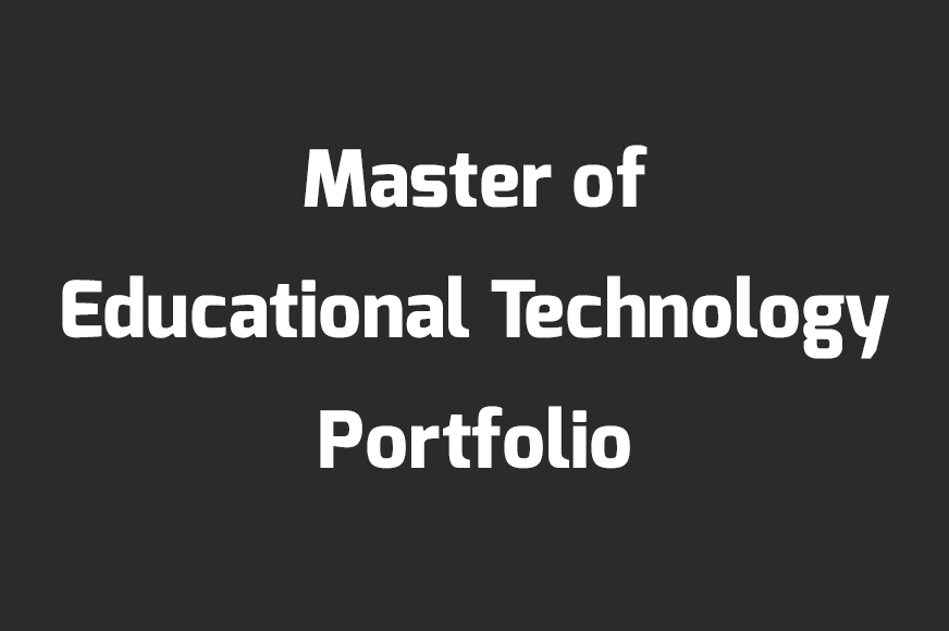 Master of Educational Technology Portfolio